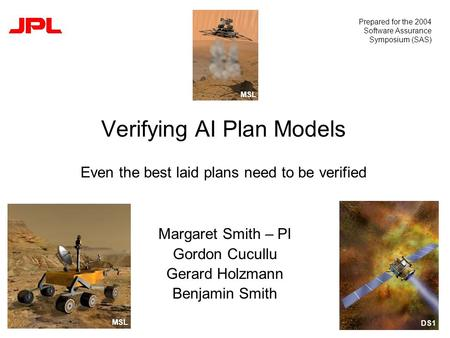 Verifying AI Plan Models Even the best laid plans need to be verified Margaret Smith – PI Gordon Cucullu Gerard Holzmann Benjamin Smith Prepared for the.