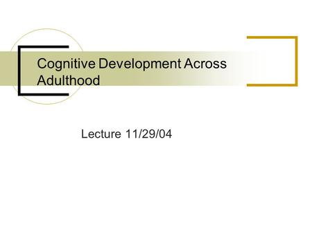 Cognitive Development Across Adulthood Lecture 11/29/04.