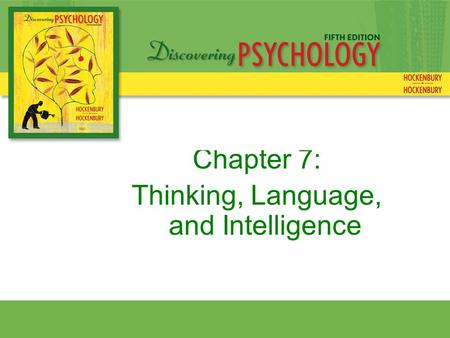 Chapter 7: Thinking, Language, and Intelligence. Cognition—mental activities involved in acquiring, retaining, and using knowledge Thinking—manipulation.
