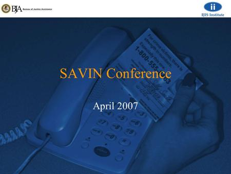 SAVIN Conference April 2007. Lessons Learned: Implementing and Maintaining the Texas Statewide Automated Victim Notification Service (SAVNS) April 17,