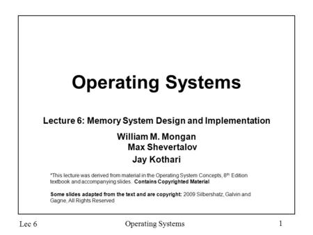 Operating Systems Lecture 6: Memory System Design and Implementation William M. Mongan Max Shevertalov Jay Kothari *This lecture was derived from material.