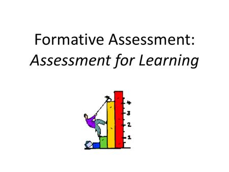 Formative Assessment: Assessment for Learning. Targets: I can explain the importance of formative assessments I can explain the criteria for an assessment.