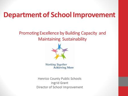 Department of School Improvement Henrico County Public Schools Ingrid Grant Director of School Improvement Promoting Excellence by Building Capacity and.