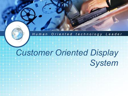 Customer Oriented Display System Human Oriented technology Leader.