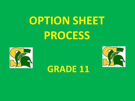 OPTION SHEET PROCESS GRADE 11. What do I need to get my diploma? 30 credits:18 compulsory 12 elective 40 community service hours Pass the Literacy test.