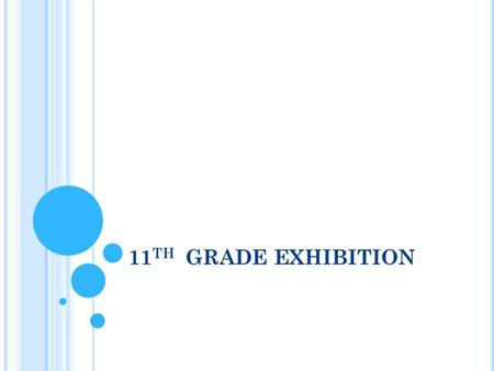 11 TH GRADE EXHIBITION. 11 TH GRADE FOCUS This year you should focus on career paths and preparing for your future As 11th graders, you are required to.