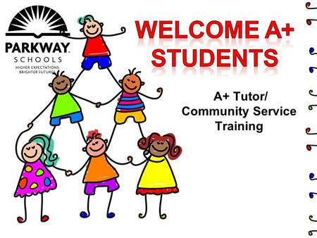 A+ Tutor/ Community Service Training. Sign an A+ agreement by September 30 th of senior year. Have a 2.5 cumulative G.P.A. (non-weighted) by graduation.