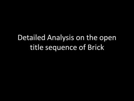Detailed Analysis on the open title sequence of Brick.