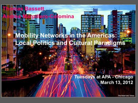 The New York Times Thomas Bassett Andrea Marpillero-Colomina Mobility Networks in the Americas: Local Politics and Cultural Paradigms Tuesdays at APA -