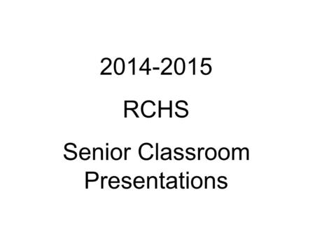 2014-2015 RCHS Senior Classroom Presentations. Transcript Review- Graduation Requirements CoursesCredits English40 (4 years) Mathematics30 (must pass.