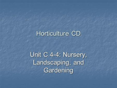 Horticulture CD Unit C 4-4: Nursery, Landscaping, and Gardening.