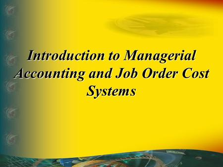 Introduction to Managerial Accounting and Job Order Cost Systems.