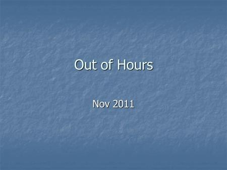 "Out of Hours Nov 2011. Definition: OOH GMS contract ""18.30-08.00 and all day weekends and on public holidays"" ""18.30-08.00 and all day weekends and on."