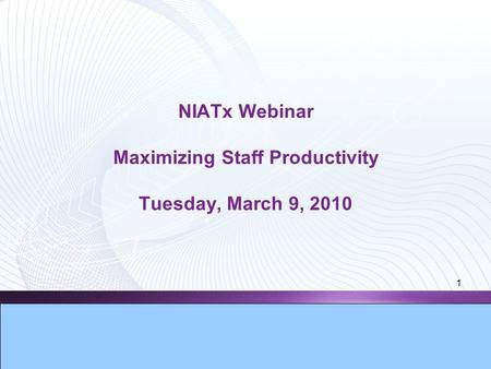 1 NIATx Webinar Maximizing Staff Productivity Tuesday, March 9, 2010.