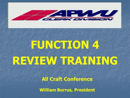 FUNCTION 4 REVIEW TRAINING All Craft Conference William Burrus, President.