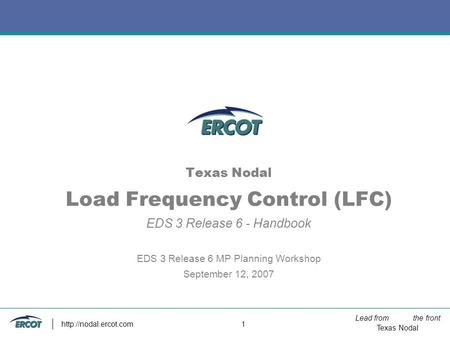 Lead from the front Texas Nodal  1 Texas Nodal Load Frequency Control (LFC) EDS 3 Release 6 - Handbook EDS 3 Release 6 MP Planning.