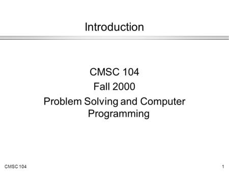 CMSC 1041 Introduction CMSC 104 Fall 2000 Problem Solving and Computer Programming.