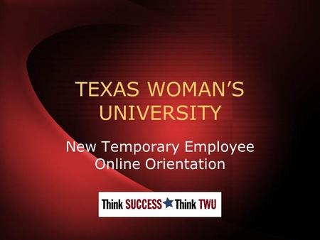 TEXAS WOMAN'S UNIVERSITY New Temporary Employee Online Orientation.