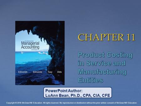 CHAPTER 11 PowerPoint Author: LuAnn Bean, Ph.D., CPA, CIA, CFE Copyright © 2014 McGraw-Hill Education. All rights reserved. No reproduction or distribution.