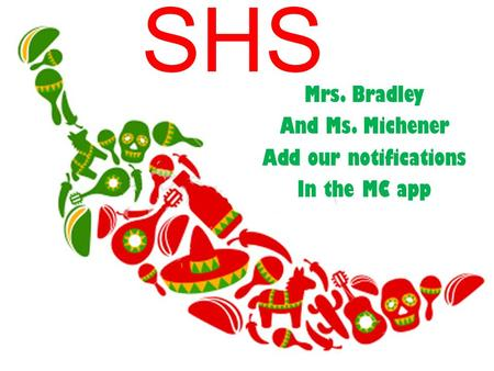 SHS Mrs. Bradley And Ms. Michener Add our notifications In the MC app.