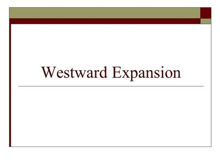 Westward Expansion. United States Land Acquisition  Throughout the early and mid-1800's the United States under the banner of Manifest Destiny gained.