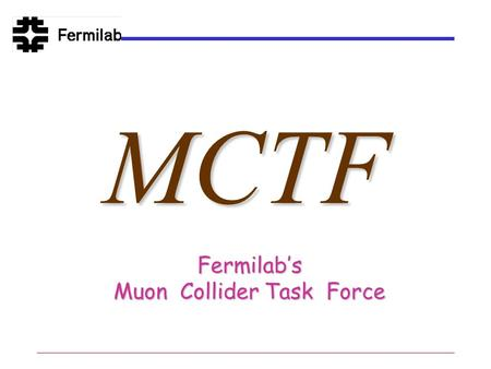 MCTF Fermilab's Muon Collider Task Force. MCTF - Shiltsev 2MCTF The need Charge/deliverables Current activities Research Directions/Org Structure First.