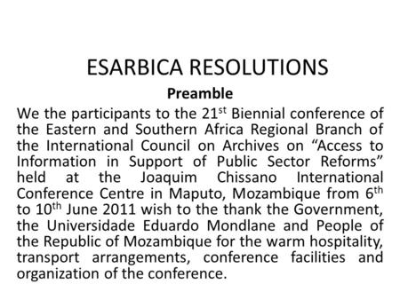 ESARBICA RESOLUTIONS Preamble We the participants to the 21 st Biennial conference of the Eastern and Southern Africa Regional Branch of the International.