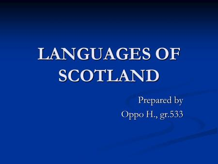 LANGUAGES OF SCOTLAND Prepared by Oppo H., gr.533.