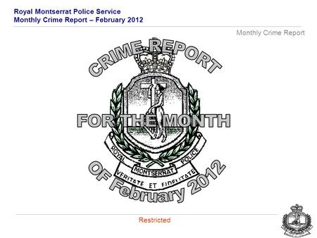 Royal Montserrat Police Service Monthly Crime Report – February 2012 Monthly Crime Report Restricted.
