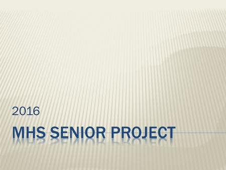 2016.  The Senior Project is a graduation requirement that all students in Appoquinimink School District must complete.