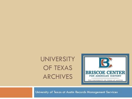 UNIVERSITY OF TEXAS ARCHIVES University of Texas at Austin Records Management Services.