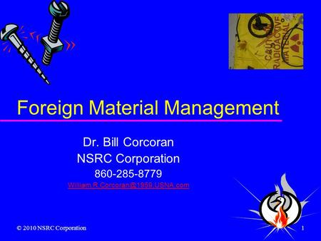 © 2010 NSRC Corporation1 Foreign Material Management Dr. Bill Corcoran NSRC Corporation 860-285-8779