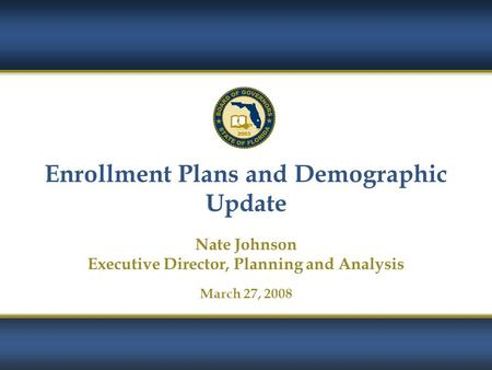 Enrollment Plans and Demographic Update Nate Johnson Executive Director, Planning and Analysis March 27, 2008.
