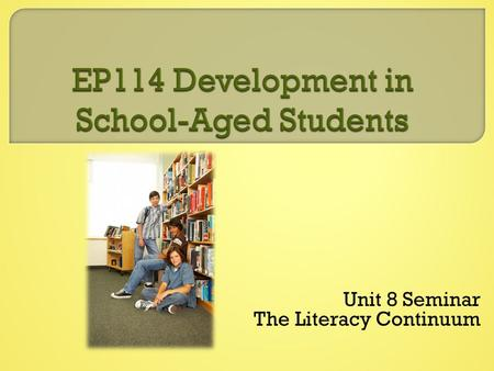 Unit 8 Seminar The Literacy Continuum.  Learning Outcomes  Unit 8 Assignments  Literacy  Diversity in Reading Development  Final Project  Questions.