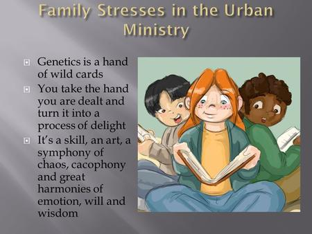  Genetics is a hand of wild cards  You take the hand you are dealt and turn it into a process of delight  It's a skill, an art, a symphony of chaos,