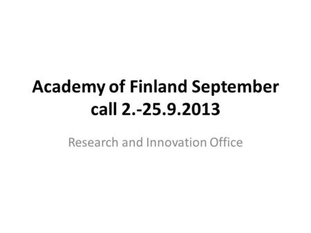 Academy of Finland September call 2.-25.9.2013 Research and Innovation Office.