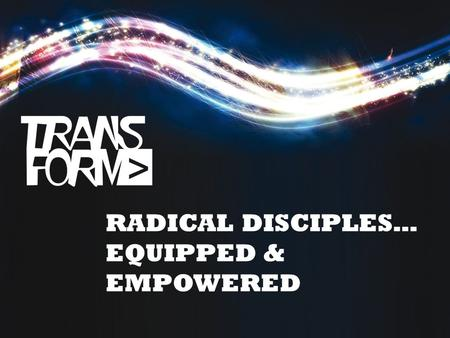 RADICAL DISCIPLES… EQUIPPED & EMPOWERED. MALCOLM DUNCAN KATHERINE RUONALA JAMES LAWRENCE.
