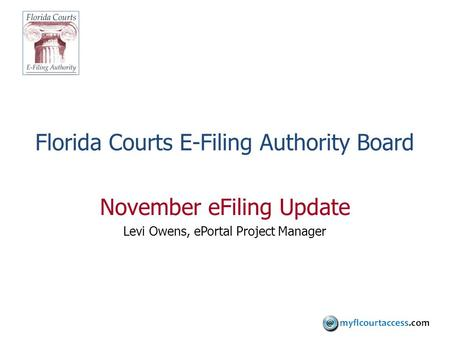 Florida Courts E-Filing Authority Board November eFiling Update Levi Owens, ePortal Project Manager.