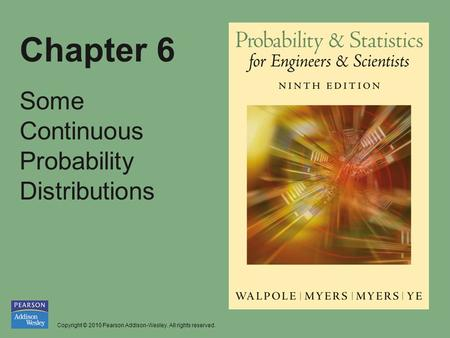 Copyright © 2010 Pearson Addison-Wesley. All rights reserved. Chapter 6 Some Continuous Probability Distributions.