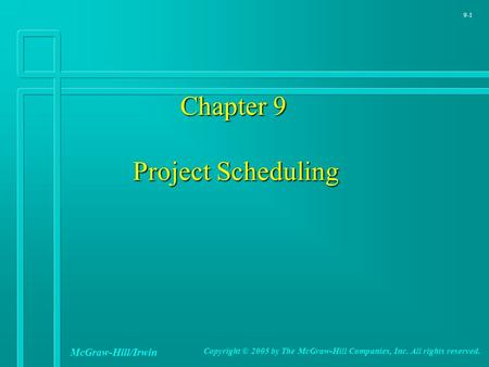 9-1 Chapter 9 Project Scheduling Chapter 9 Project Scheduling McGraw-Hill/Irwin Copyright © 2005 by The McGraw-Hill Companies, Inc. All rights reserved.