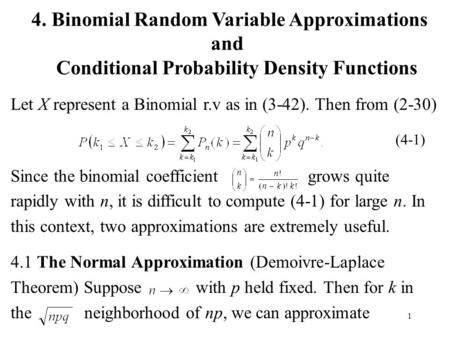 1 Let X represent a Binomial r.v as in (3-42). Then from (2-30) Since the binomial coefficient grows quite rapidly with n, it is difficult to compute (4-1)