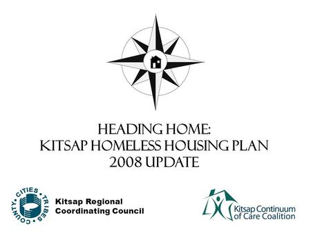 HEADING HOME: Kitsap Homeless Housing Plan 2008 Update Kitsap Regional Coordinating Council.