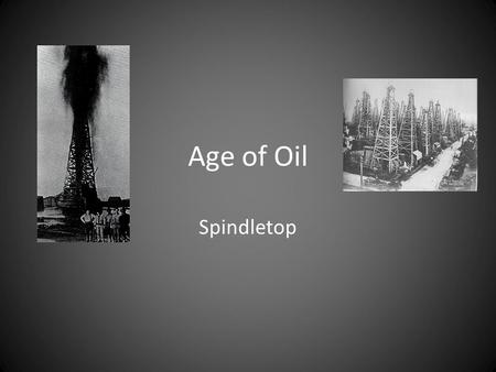 Age of Oil Spindletop. Warm-up Look at the list of products. Write down which products you believe are made from petroleum.
