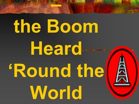 Spindletop – the Boom Heard 'Round the World