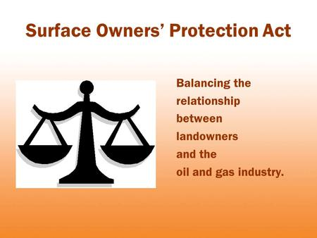 Surface Owners' Protection Act Balancing the relationship between landowners and the oil and gas industry.