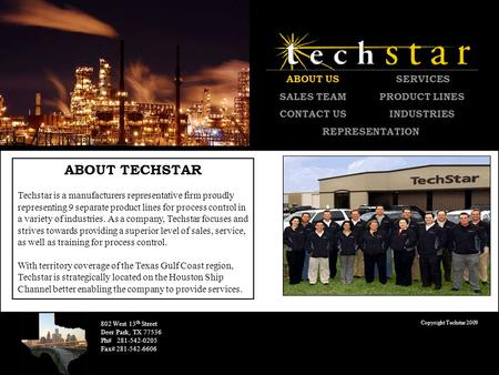 ABOUT TECHSTAR Techstar is a manufacturers representative firm proudly representing 9 separate product lines for process control in a variety of industries.