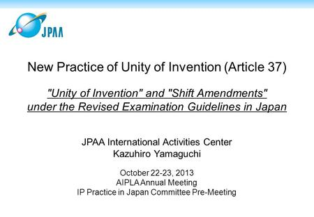 New Practice of Unity of Invention (Article 37) Unity of Invention and Shift Amendments under the Revised Examination Guidelines in Japan JPAA International.