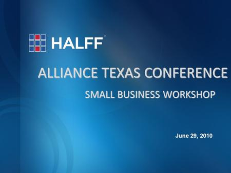 ALLIANCE TEXAS CONFERENCE SMALL BUSINESS WORKSHOP June 29, 2010.