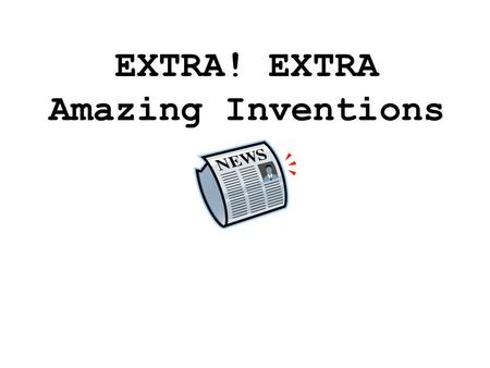 EXTRA! EXTRA Amazing Inventions Test Your Invention IQ  mix.htm.
