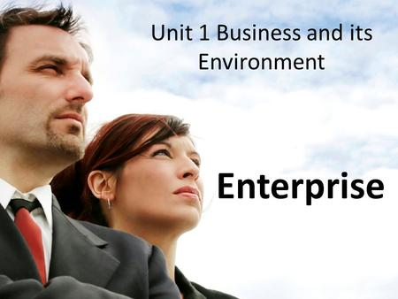 Unit 1 Business and its Environment Enterprise. DO NOW Write down a definition of Business in your own words? (5 mins)